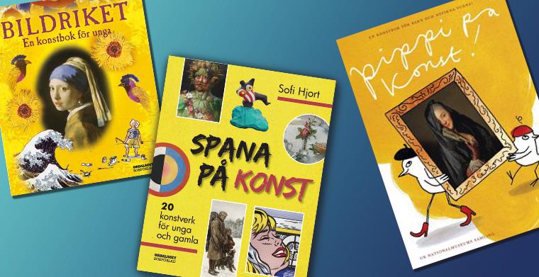 Omslag till Spana på konst av Sofi Hjort, Pippi på konst av Stina Wirsén och Bildriket av Rosie Dickins.
