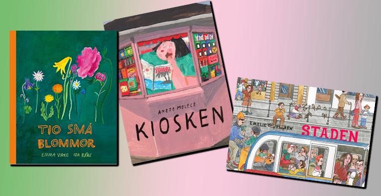 Omslag till Tio små blommor av Emma Virke/Ida Björs, Kiosken av Anete Melece och Staden av Emelie Östergren.